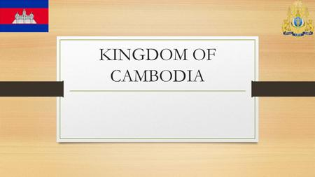 "KINGDOM OF CAMBODIA. NAME OF CAMBODIA The official name of the country in Khmer is """" (Pre ă h Réachéanachâk Kâmpŭchéa), often shortened to just Kampuchea."