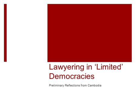 Lawyering in 'Limited' Democracies Preliminary Reflections from Cambodia.