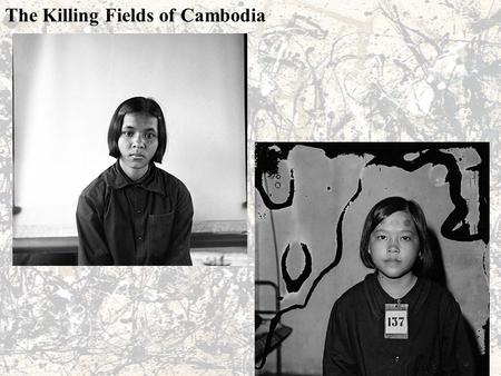 The Killing Fields of Cambodia. The Khmer Rouge were the ruling party of Cambodia from 1975 to 1979 They were responsible for one of the worst mass killings.
