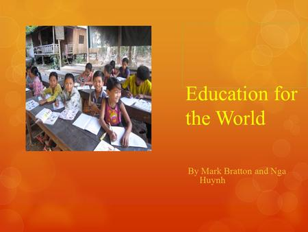Education for the World By Mark Bratton and Nga Huynh.
