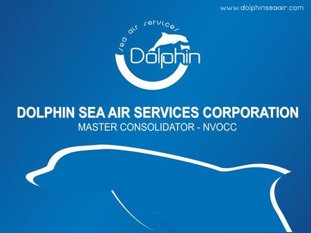 About us DOLPHIN SEA AIR SERVICES CORPORATION is one of the subsidiaries of Bee Logistics Corporation. Being developed from Bee Logistics's consolidation.