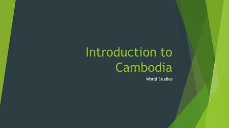 Introduction to Cambodia World Studies. About Cambodia  Small country located in Southeast Asia.  Capital city is Phnom Penh  Population is approx.