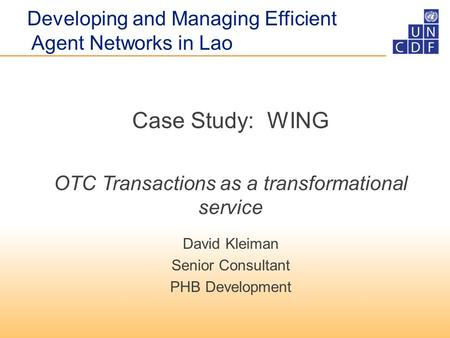 Case Study: WING OTC Transactions as a transformational service David Kleiman Senior Consultant PHB Development Developing and Managing Efficient Agent.