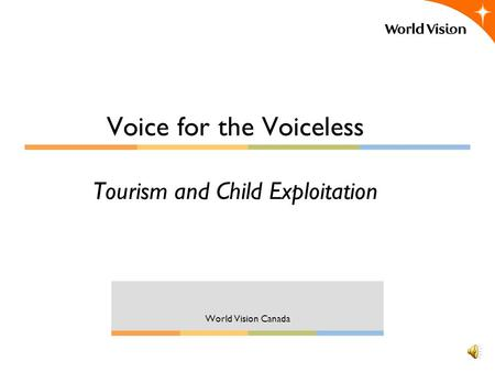 Voice for the Voiceless Tourism and Child Exploitation World Vision Canada.