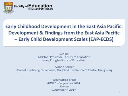 Faculty of Education The University of Hong Kong Early Childhood Development in the East Asia Pacific: Development & Findings from the East Asia Pacific.