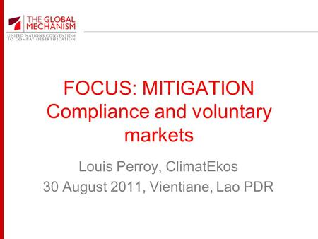 FOCUS: MITIGATION Compliance and voluntary markets Louis Perroy, ClimatEkos 30 August 2011, Vientiane, Lao PDR.