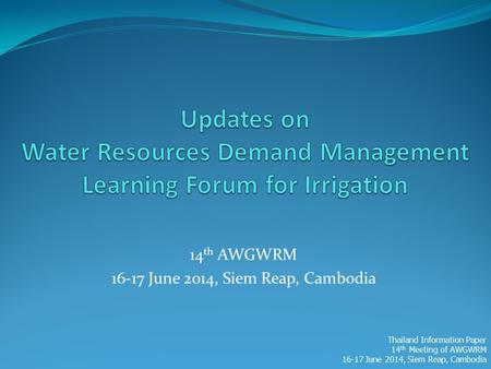 14 th AWGWRM 16-17 June 2014, Siem Reap, Cambodia Thailand Information Paper 14 th Meeting of AWGWRM 16-17 June 2014, Siem Reap, Cambodia.