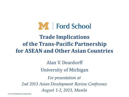 Www.fordschool.umich.edu Trade Implications of the Trans-Pacific Partnership for ASEAN and Other Asian Countries Alan V. Deardorff University of Michigan.
