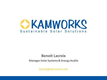 Sustainable Solar Solutions Benoit Lacroix Manager Solar Systems & Energy Audits