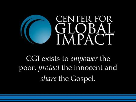CGI exists to empower the poor, protect the innocent and share the Gospel.