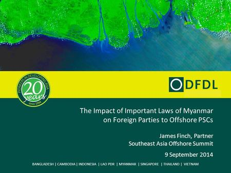 BANGLADESH | CAMBODIA | INDONESIA | LAO PDR | MYANMAR | SINGAPORE | THAILAND | VIETNAM The Impact of Important Laws of Myanmar on Foreign Parties to Offshore.