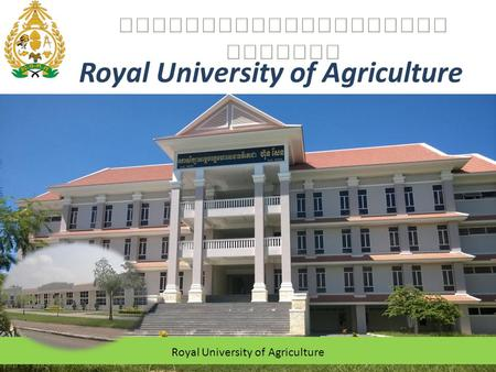 Royal University of Agriculture. About University The University founded since 1964 Vision: Mission: 2 RUA, as the leading agricultural university in.