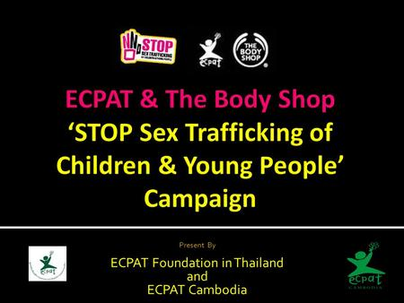 Present By ECPAT Foundation in Thailand and ECPAT Cambodia.