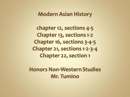 Modern Asian History chapter 12, sections 4-5 Chapter 13, sections 1-2 Chapter 16, sections 3-4-5 Chapter 21, sections 1-2-3-4 Chapter 22, section 1.