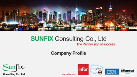 SUNFIX Consulting Co., Ltd The Partner sign of success. Company Profile channel partner :