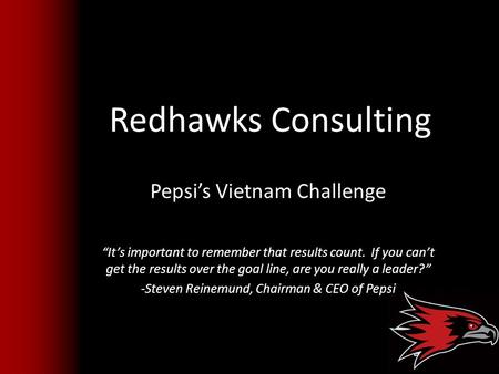 "Redhawks Consulting Pepsi's Vietnam Challenge ""It's important to remember that results count. If you can't get the results over the goal line, are you."