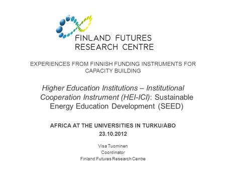 EXPERIENCES FROM FINNISH FUNDING INSTRUMENTS FOR CAPACITY BUILDING Higher Education Institutions – Institutional Cooperation Instrument (HEI-ICI): Sustainable.