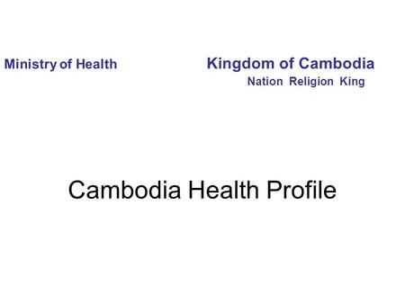 Ministry of Health Kingdom of Cambodia Nation Religion King Cambodia Health Profile.