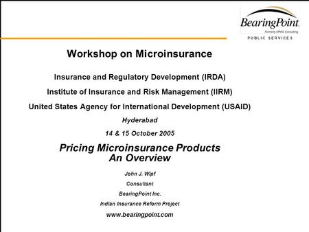 P U B L I C S E R V I C E S Workshop on Microinsurance Insurance and Regulatory Development (IRDA) Institute of Insurance and Risk Management (IIRM) United.