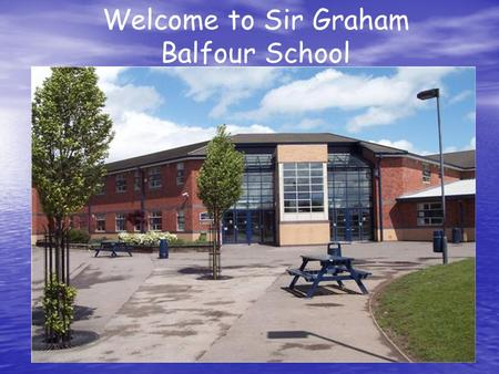 "Welcome to Sir Graham Balfour School. ""A good school with outstanding features"" ""Students make good and sometimes outstanding progress"". ""Students make."