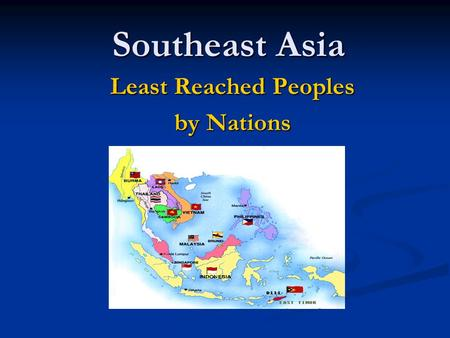 Southeast Asia Least Reached Peoples by Nations. Reached Progress by Nation? Based on Joshua Project data 2007, www.joshuaproject.net.