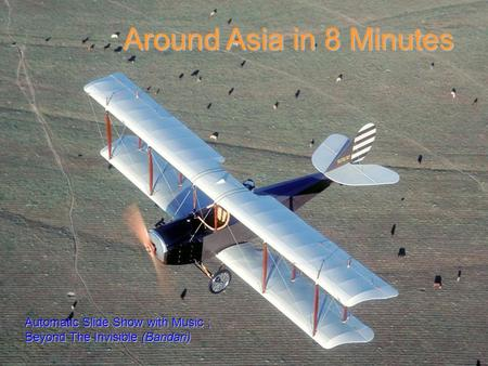 Around Asia in 8 Minutes Automatic Slide Show with Music ; Beyond The Invisible (Bandari)