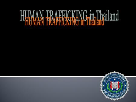 A case study and analysis Outline Human Trafficking in Thailand Introduction to Thailand Perpetrators and middle men Victims Types of TIP are found.