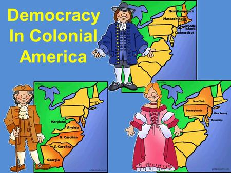 democracy in colonial america This account is particularly evident in college level american government  textbooks, which commonly introduce the origins of democracy in the united  states as.
