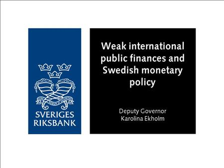 Weak international public finances and Swedish monetary policy Deputy Governor Karolina Ekholm.