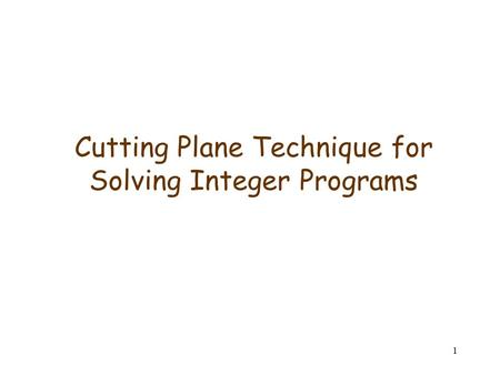 1 Cutting Plane Technique for Solving Integer Programs.