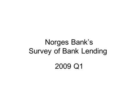 Norges Bank's Survey of Bank Lending 2009 Q1. Source: Norges Bank Chart 1 Household credit demand. Net percentage balances 1), 2) 1) Net percentage balances.