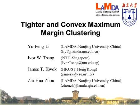 Tighter and Convex Maximum Margin Clustering Yu-Feng Li (LAMDA, Nanjing University, China) Ivor W. Tsang.