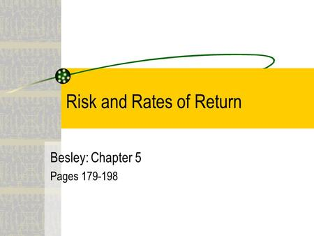 Risk and Rates of Return Besley: Chapter 5 Pages 179-198.