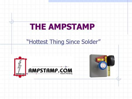 "THE AMPSTAMP ""Hottest Thing Since Solder"". AMPSTAMPThe next great tool AMPSTAMP The next great tool Incredible Advertising Medium Industry Wide Uses Time."