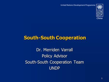 South-South Cooperation Dr. Merriden Varrall Policy Advisor South-South Cooperation Team UNDP 1.
