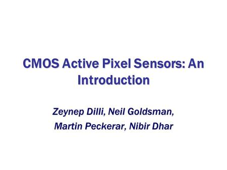 CMOS Active Pixel Sensors: An Introduction Zeynep Dilli, Neil Goldsman, Martin Peckerar, Nibir Dhar.