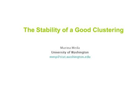 The Stability of a Good Clustering Marina Meila University of Washington