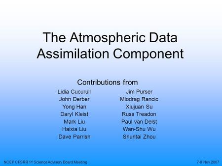 The Atmospheric Data Assimilation Component Contributions from Lidia CucurullJim Purser John DerberMiodrag Rancic Yong HanXiujuan Su Daryl KleistRuss Treadon.