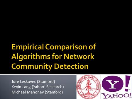 Jure Leskovec (Stanford) Kevin Lang (Yahoo! Research) Michael Mahoney (Stanford)