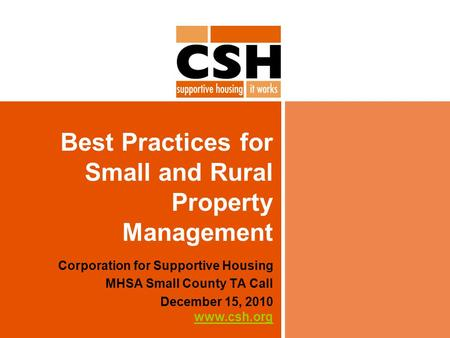 Best Practices for Small and Rural Property Management Corporation for Supportive Housing MHSA Small County TA Call December 15, 2010 www.csh.org www.csh.org.