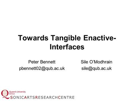 Towards Tangible Enactive- Interfaces Peter Bennett Sile O'Modhrain