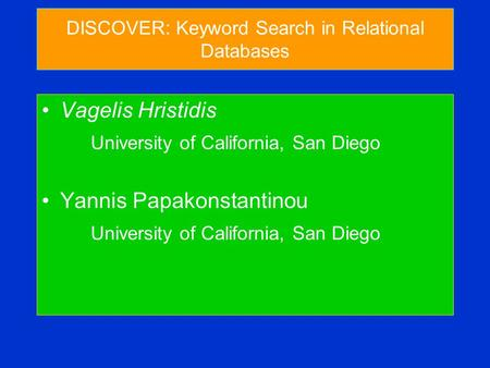 DISCOVER: Keyword Search in Relational Databases Vagelis Hristidis University of California, San Diego Yannis Papakonstantinou University of California,