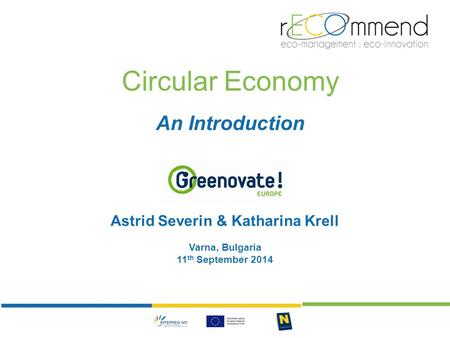 Circular Economy An Introduction Astrid Severin & Katharina Krell Varna, Bulgaria 11 th September 2014.