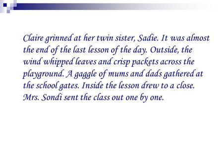 Claire grinned at her twin sister, Sadie