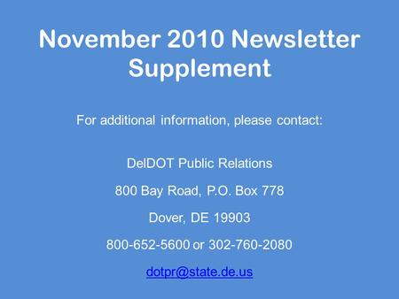 November 2010 Newsletter Supplement For additional information, please contact: DelDOT Public Relations 800 Bay Road, P.O. Box 778 Dover, DE 19903 800-652-5600.