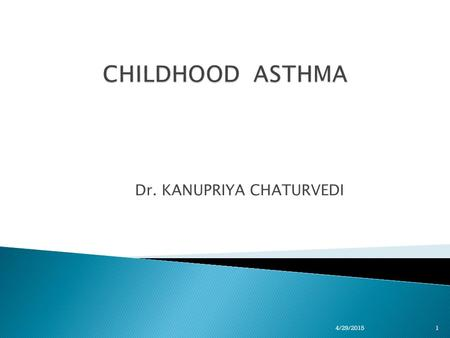 Dr. KANUPRIYA CHATURVEDI 14/29/2015.  Chronic disease of the airways that may cause  Wheezing  Breathlessness  Chest tightness  Nighttime or early.