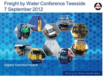 Freight by Water Conference Teesside 7 September 2012 Sulphur Directive Impacts.