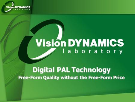 Digital PAL Technology Free-Form Quality without the Free-Form Price.