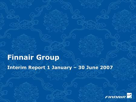 Finnair Group Interim Report 1 January – 30 June 2007.