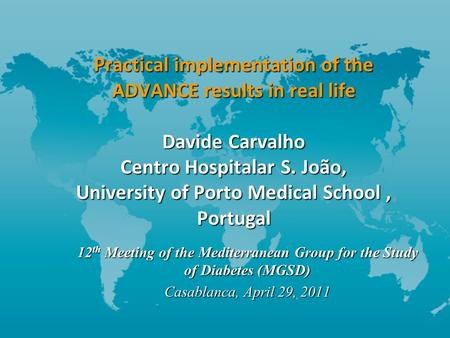 Practical implementation of the ADVANCE results in real life Davide Carvalho Centro Hospitalar S. João, University of Porto Medical School, Portugal 12.